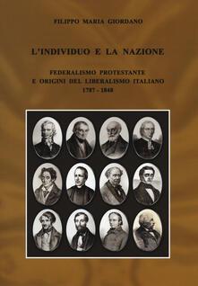 Lpgcsostenible.es L' individuo e la nazione. Federalismo protestante e origini del liberalismo italiano 1787-1848 Image
