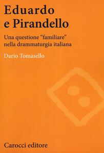 Eduardo e Pirandello. Una questione «familiare» nella drammaturgia italiana - Dario Tomasello - copertina