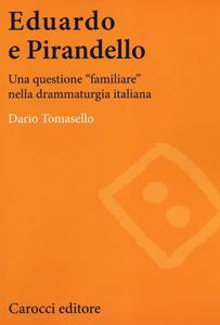 Libro Eduardo e Pirandello. Una questione «familiare» nella drammaturgia italiana Dario Tomasello