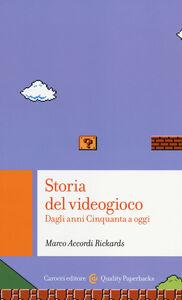Foto Cover di Storia del videogioco. Dagli anni Cinquanta a oggi, Libro di Marco Accordi Rickards, edito da Carocci
