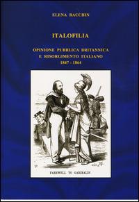 Italofilia. Opinione pubblica britannica e Risorgimento italiano (1847-1860) - Bacchin Elena - wuz.it