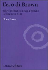 Foto Cover di L' eco di Brown. Teorie mediche e prassi politiche (secoli XVIII-XIX), Libro di Elena Frasca, edito da Carocci