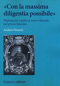 Libro «Con la massima diligentia possibile». Diplomazia e politica estera sabauda nel primo Seicento Andrea Pennini