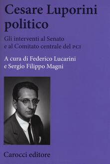 Ristorantezintonio.it Cesare Luporini politico. Gli interventi al Senato e al Comitato centrale del PCI (1958-1991) Image