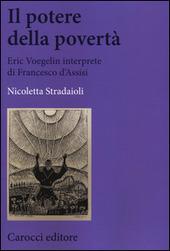 Il potere della povertà. Eric Voegelin interprete di Francesco d'Assisi
