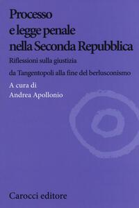 Processo e legge penale nella Seconda Repubblica. Riflessioni sulla giustizia da Tangentopoli alla fine del berlusconismo