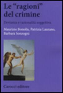 Libro Le «ragioni» del crimine. Devianza e razionalità soggettiva Maurizio Bonolis , Patrizia Laurano , Barbara Sonzogni