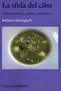 Libro La sfida del cibo. Alimentazione, cultura e territorio Barbara Ghiringhelli