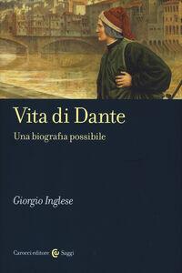 Libro Vita di Dante. Una biografia possibile Giorgio Inglese