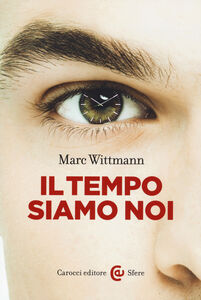 Libro Il tempo siamo noi Marc Wittmann