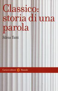Libro Classico: storia di una parola Silvia Tatti