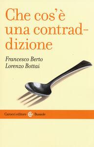 Foto Cover di Che cos'è una contraddizione, Libro di Francesco Berto,Lorenzo Bottai, edito da Carocci