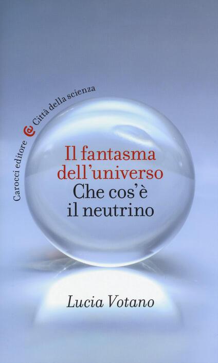 Il fantasma dell'universo. Che cos'è il neutrino -  Lucia Votano - copertina