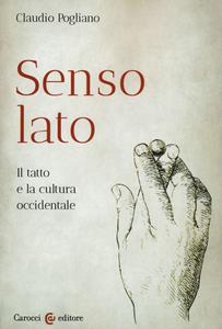 Libro Senso lato. Il tatto e la cultura occidentale Claudio Pogliano