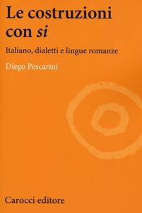 Foto Cover di Le costruzioni con «si». Italiano, dialetti e lingue romanze, Libro di Diego Pescarini, edito da Carocci