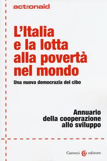 L Italia e la lotta alla povertà nel mondo. Una nuova democrazia del cibo. Annuario della cooperazione allo sviluppo.pdf
