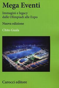 Foto Cover di Mega eventi. Immagini e legacy dalle Olimpiadi alle Expo, Libro di Chito Guala, edito da Carocci