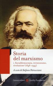 Libro Storia del marxismo. Vol. 1: Socialdemocrazia, revisionismo, rivoluzione (1848-1945).