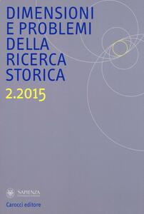 Dimensioni e problemi della ricerca storica. Rivista del Dipartimento di storia moderna e contemporanea dell'Università degli studi di Roma «La Sapienza» (2015). Vol. 2