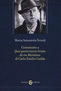 Libro Commento a «Quer pasticciaccio brutto de via Merulana» di Carlo Emilio Gadda M. Antonietta Terzoli