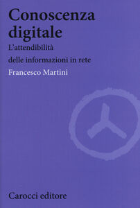 Libro Conoscenza digitale. L'attendibilità delle informazioni in rete Francesco Martini