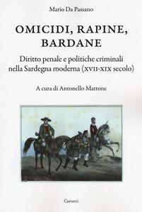 Foto Cover di Omicidi, rapine, bardane. Diritto penale e politiche criminali nella Sardegna moderna (XVII-XIX secolo), Libro di Mario Da Passano, edito da Carocci