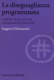 La diseguaglianza programmata. Capitale, Stato e società nel pensiero di Claus Offe.pdf
