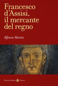 Foto Cover di Francesco d'Assisi, il mercante del regno, Libro di Alfonso Marini, edito da Carocci