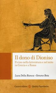 Libro Il dono di Dioniso. Il vino nella letteratura e nel mito in Grecia e a Roma Luca Della Bianca , Simone Beta
