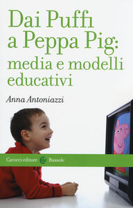 Libro Dai Puffi a Peppa Pig: media e modelli educativi Anna Antoniazzi