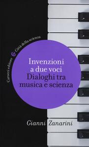 Invenzioni a due voci. Dialoghi tra musica e scienza - Gianni Zanarini - copertina