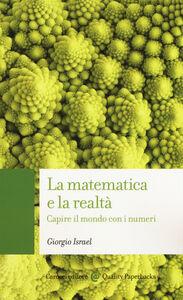 Libro La matematica e la realtà. Capire il mondo con i numeri Giorgio Israel
