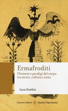 Ermafroditi. Chimere e prodigi del corpo tra storia, cultura e mito -  Luca Scarlini - copertina