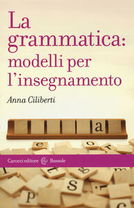 Libro La grammatica: modelli per l'insegnamento Anna Ciliberti