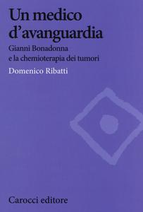 Libro Un medico d'avanguardia. Gianni Bonadonna e la chemioterapia dei tumori Domenico Ribatti