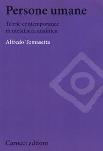 Libro Persone umane. Teorie contemporanee in metafisica analitica Alfredo Tomasetta