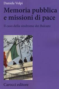 Libro Memoria pubblica e missioni di pace. Il caso della sindrome dei Balcani Daniela Volpi