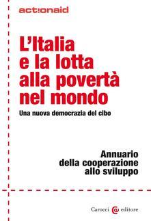 L' Italia e la lotta alla povertà nel mondo. Una nuova democrazia del cibo. Annuario della cooperazione allo sviluppo - ActionAid International Italia onlus - ebook