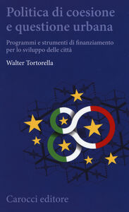 Libro Politica di coesione e questione urbana. Programmi e strumenti di finanziamento per lo sviluppo delle città Walter Tortorella