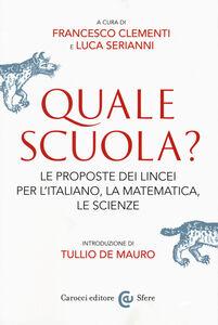 Foto Cover di Quale scuola? Le proposte dei Lincei per l'italiano, la matematica, le scienze, Libro di  edito da Carocci