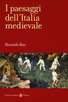 I paesaggi dell'Italia medievale -  Riccardo Rao - copertina