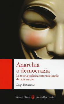 Camfeed.it Anarchia o democrazia. La teoria politica internazionale del XXI secolo Image