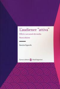 Foto Cover di L' audience «attiva». Effetti e usi sociali dei media, Libro di Saveria Capecchi, edito da Carocci