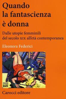 Amatigota.it Quando la fantascienza è donna. Dalle utopie femminili del secolo XIX all'età contemporanea Image
