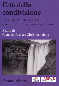 Foto Cover di L' età della condivisione. La collaborazione fra cittadini e amministrazioni per i beni comuni, Libro di  edito da Carocci