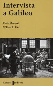 Foto Cover di Intervista a Galileo, Libro di Flavia Marcacci,William R. Shea, edito da Carocci