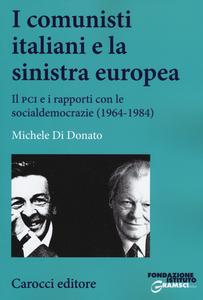Libro I comunisti italiani e la sinistra europea. Il PCI e i rapporti con le socialdemocrazie (1964-1984) Michele Di Donato