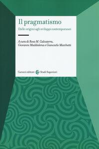 Libro Il pragmatismo. Dalle origini agli sviluppi contemporanei