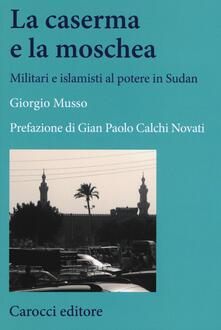 Liberauniversitascandicci.it La moschea e la caserma. Islamisti e militari al potere in Sudan (1989-2011) Image