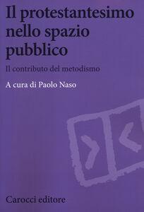 Foto Cover di Il protestantesimo nello spazio pubblico. Il contributo del metodismo, Libro di  edito da Carocci